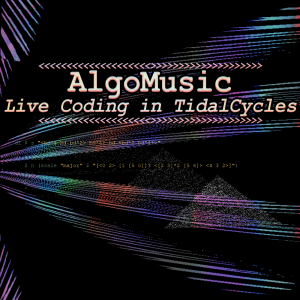 Algo Music: Live Coding in Tidal Cycles
