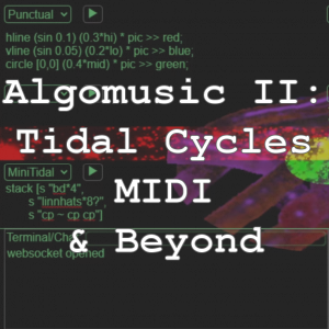 Algomusic 2: Tidal Cycles, MIDI, & Beyond